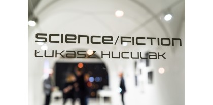 Łukasz Huculak - Science/Fiction | wernisaż