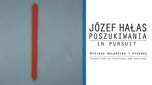 JÓZEF HAŁAS. IN PURSUIT. EXHIBITION OF PAITINGS AND DRAWINGS