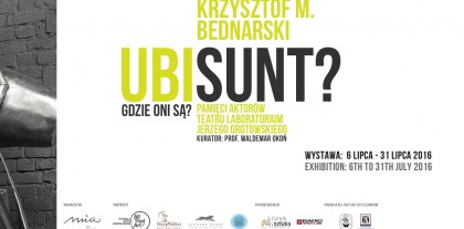 KRZYSZTOF M. BEDNARSKI UBI SUNT? / WHERE ARE THEY? IN MEMORIAM OF ACTORS OF THE JERZY GROTOWSKI LABORATORIUM THEATRE