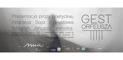 The Gesture of Orpheus A presentation of poetic prose by Andrzej Saja and an exhibition of photographs by Janusz Leśniak.